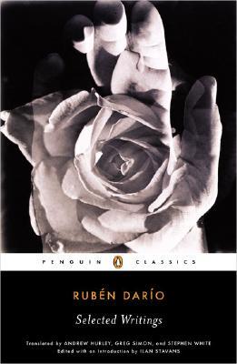 Selected Writings of Ruben Dario By Dario, Ruben/ Stavans, Ilan/ Hurley, Andrew/ Simon, Greg/ White, Steven F./ White, Steven F. (TRN)