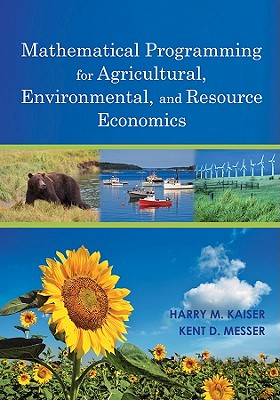 Mathematical Programming for Agricultural, Environmental, and Resource Economics By Kaiser, H./ Messer, Kent D.