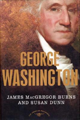 George Washington By Burns, James MacGregor/ Dunn, Susan/ Schlesinger, Arthur Meier (EDT)